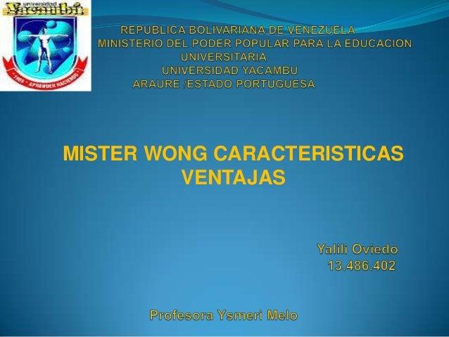MISTER WONG CARACTERISTICAS         VENTAJAS