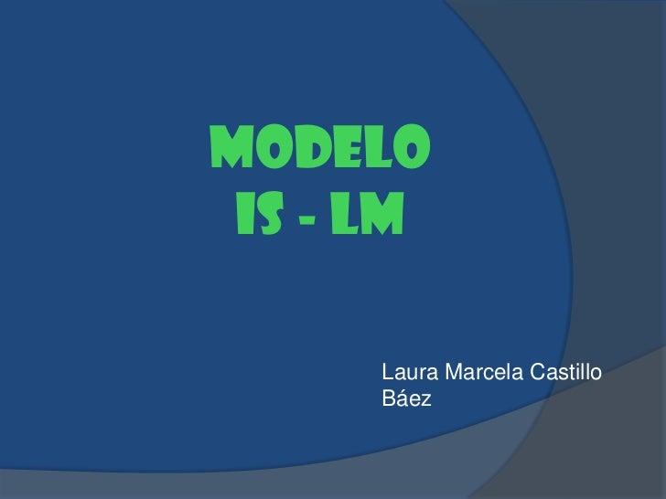 MODELO              IS - LM<br />Laura Marcela Castillo Báez<br />