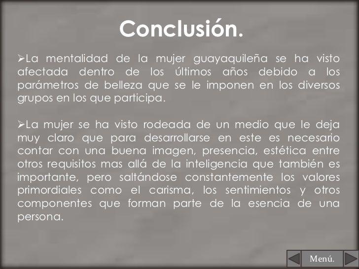 Conclusión.La mentalidad de la mujer guayaquileña se ha vistoafectada dentro de los últimos años debido a losparámetros d...