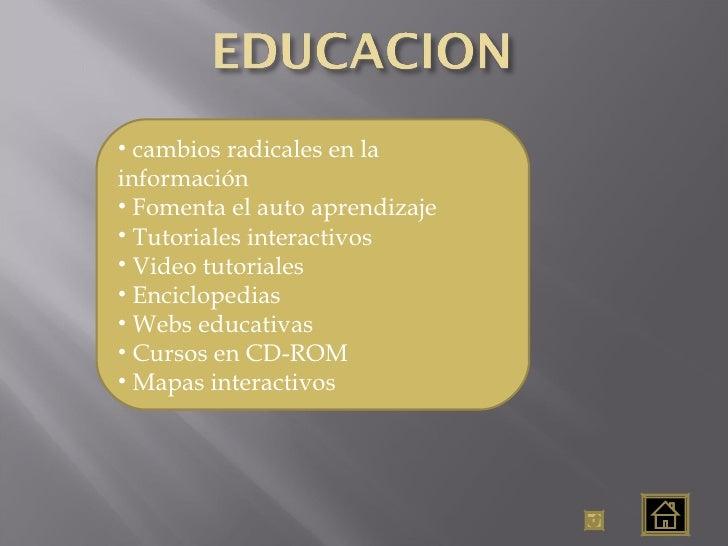 <ul><li>cambios radicales en la información </li></ul><ul><li>Fomenta el auto aprendizaje </li></ul><ul><li>Tutoriales int...