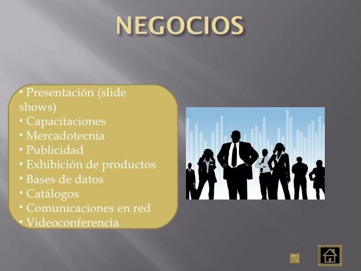<ul><li>Presentación (slide shows) </li></ul><ul><li>Capacitaciones </li></ul><ul><li>Mercadotecnia </li></ul><ul><li>Publ...