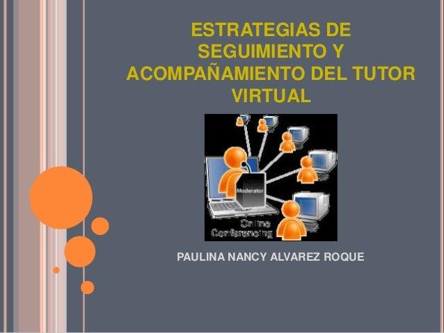 ESTRATEGIAS DE      SEGUIMIENTO YACOMPAÑAMIENTO DEL TUTOR         VIRTUAL    PAULINA NANCY ALVAREZ ROQUE