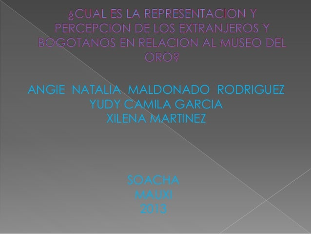 ANGIE NATALIA MALDONADO RODRIGUEZ  YUDY CAMILA GARCIA  XILENA MARTINEZ  SOACHA  MAUXI  2013