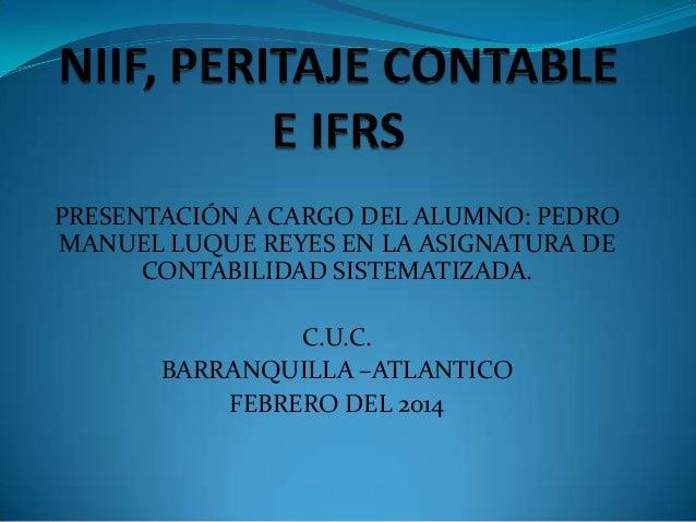 PRESENTACIÓN A CARGO DEL ALUMNO: PEDRO MANUEL LUQUE REYES EN LA ASIGNATURA DE CONTABILIDAD SISTEMATIZADA. C.U.C. BARRANQUI...