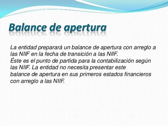 Balance de apertura La entidad preparará un balance de apertura con arreglo a las NIIF en la fecha de transición a las NII...