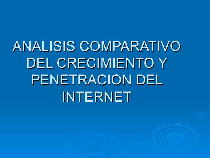 ANALISIS COMPARATIVO DEL CRECIMIENTO Y PENETRACION DEL INTERNET
