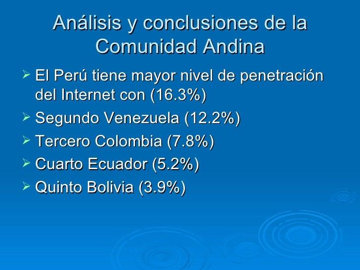 Análisis y conclusiones de la Comunidad Andina <ul><li>El Perú tiene mayor nivel de penetración del Internet con (16.3%) <...