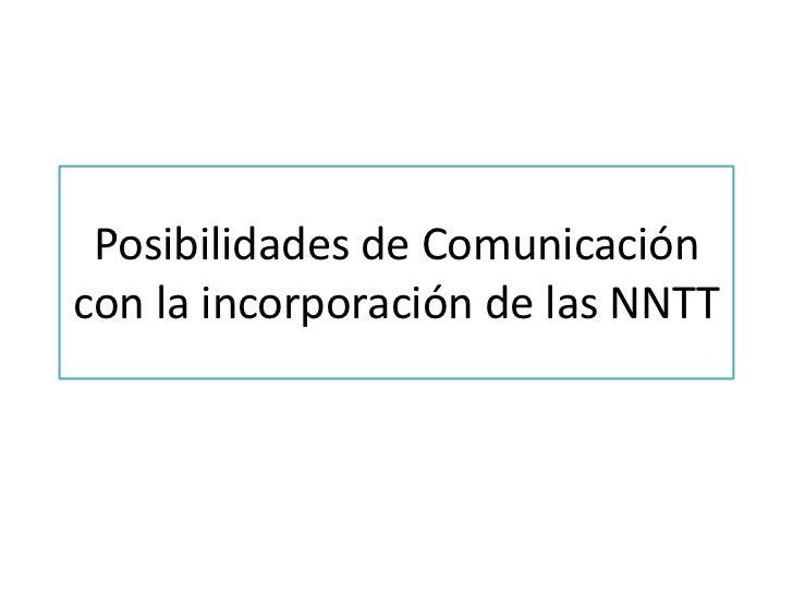 Posibilidades de Comunicación con la incorporación de las NNTT<br />