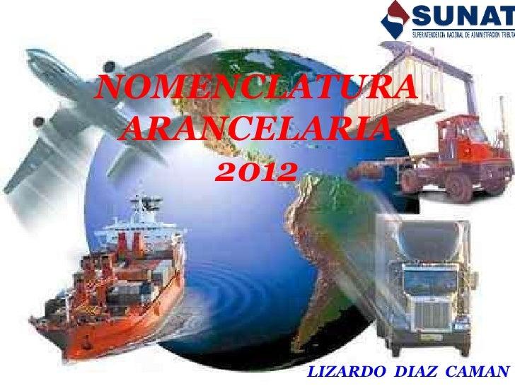 NOMENCLATURA  TALLER DE  ARANCELARIACLASIFICACION      2012ARANCELARIA     LIZARDO DIAZ CAMAN                 2011        ...
