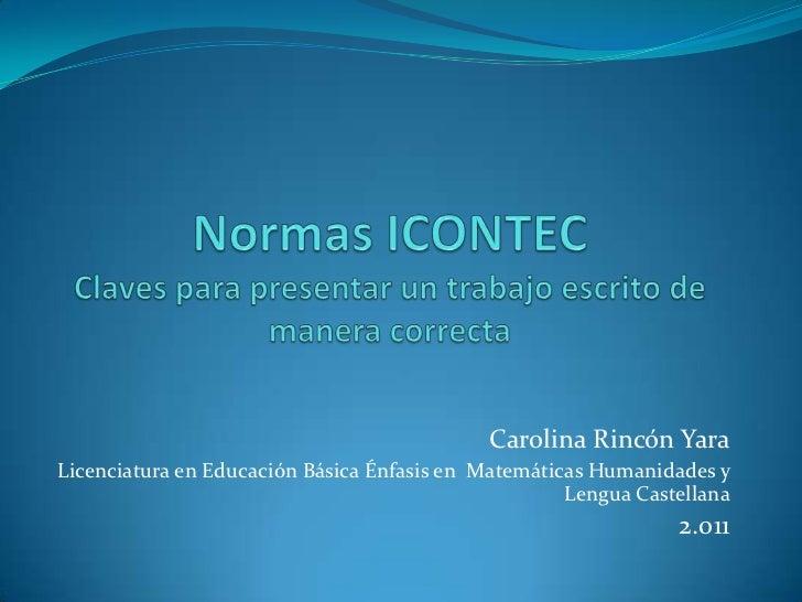 Carolina Rincón YaraLicenciatura en Educación Básica Énfasis en Matemáticas Humanidades y                                 ...