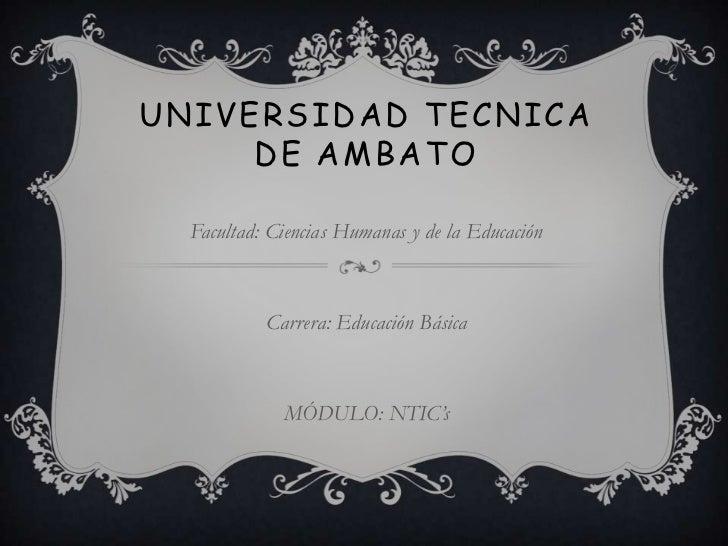 UNIVERSIDAD TECNICA     DE AMBATO  Facultad: Ciencias Humanas y de la Educación           Carrera: Educación Básica       ...