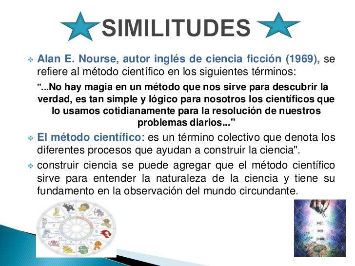    Alan E. Nourse, autor inglés de ciencia ficción (1969), se    refiere al método científico en los siguientes términos:...
