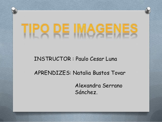 INSTRUCTOR : Paulo Cesar Luna APRENDIZES: Natalia Bustos Tovar Alexandra Serrano Sánchez.