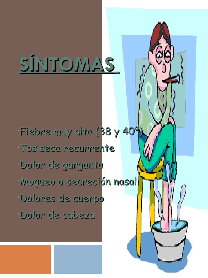 SÍNTOMAS   <ul><li>Fiebre muy alta (38 y 40º) </li></ul><ul><li>Tos seca recurrente </li></ul><ul><li>Dolor de garganta </...