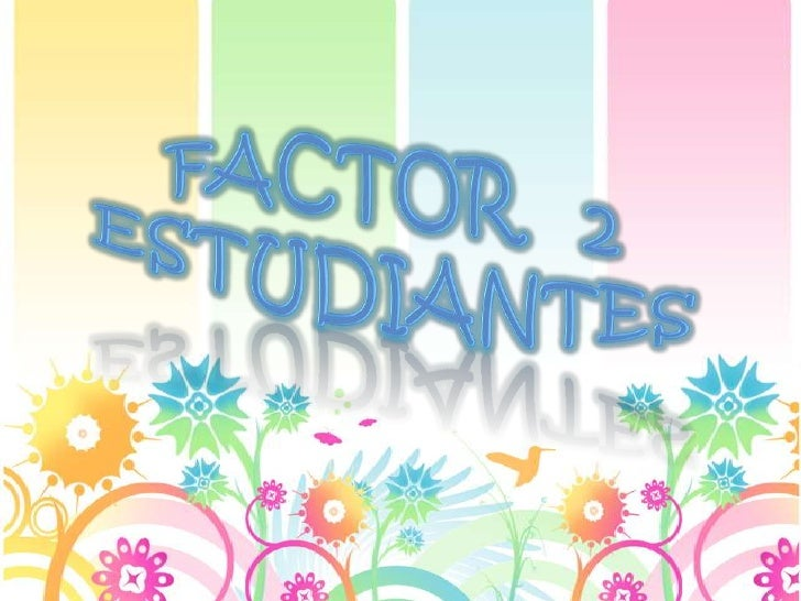 Factor   2estudiantes<br />