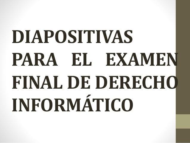 DIAPOSITIVAS PARA EL EXAMEN FINAL DE DERECHO INFORMÁTICO