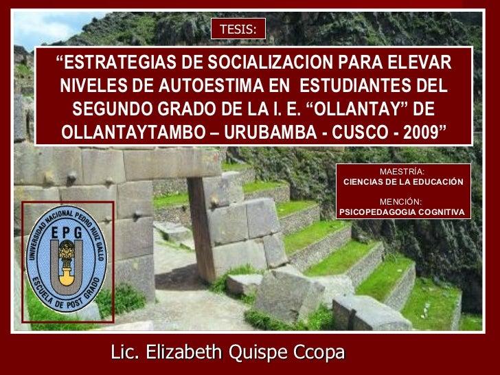 """Lic. Elizabeth Quispe Ccopa MAESTRÍA:  CIENCIAS DE LA EDUCACIÓN MENCIÓN:  PSICOPEDAGOGIA COGNITIVA  """" ESTRATEGIAS DE SOCIA..."""