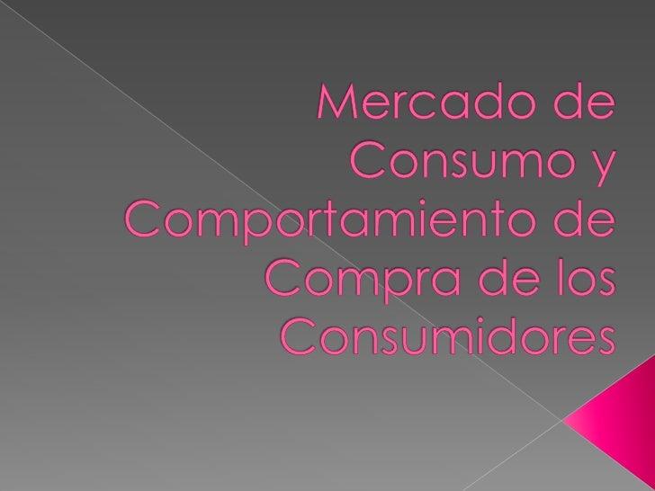 Mercado de Consumo y Comportamiento de Compra de los Consumidores<br />