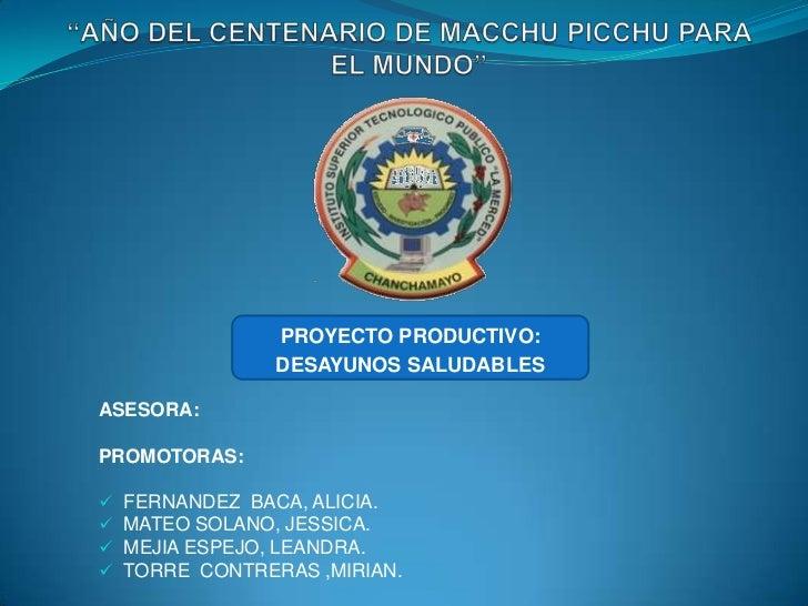 PROYECTO PRODUCTIVO:                 DESAYUNOS SALUDABLESASESORA:PROMOTORAS:   FERNANDEZ BACA, ALICIA.   MATEO SOLANO, J...