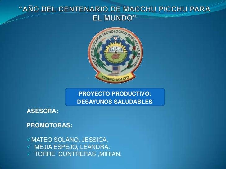 PROYECTO PRODUCTIVO:              DESAYUNOS SALUDABLESASESORA:PROMOTORAS:MATEO SOLANO, JESSICA. MEJIA ESPEJO, LEANDRA. ...