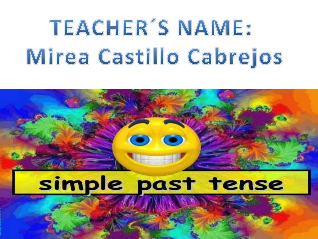 SIMPLE PAST TENSE This tense is used to talk about completed actions in the past