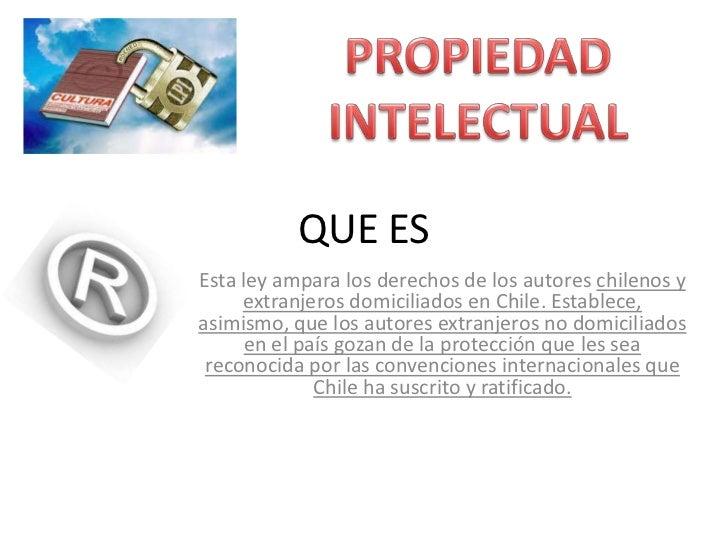QUE ES<br />Esta ley ampara los derechos de los autores chilenos y extranjeros domiciliados en Chile. Establece, asimismo,...