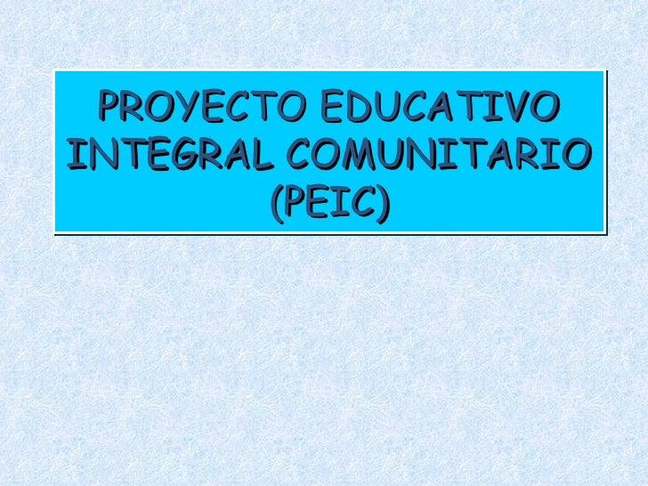 PROYECTO EDUCATIVO INTEGRAL COMUNITARIO (PEIC)