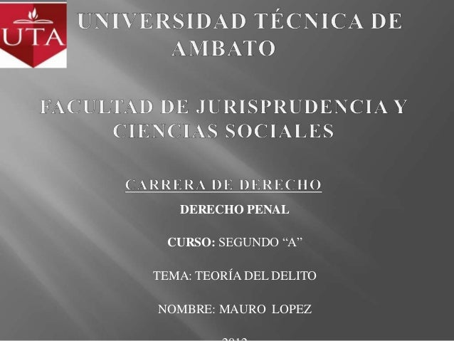 """DERECHO PENAL CURSO: SEGUNDO """"A""""TEMA: TEORÍA DEL DELITONOMBRE: MAURO LOPEZ"""