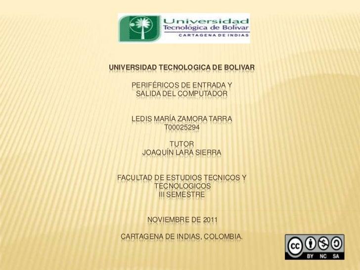 UNIVERSIDAD TECNOLOGICA DE BOLIVAR     PERIFÉRICOS DE ENTRADA Y      SALIDA DEL COMPUTADOR     LEDIS MARÍA ZAMORA TARRA   ...