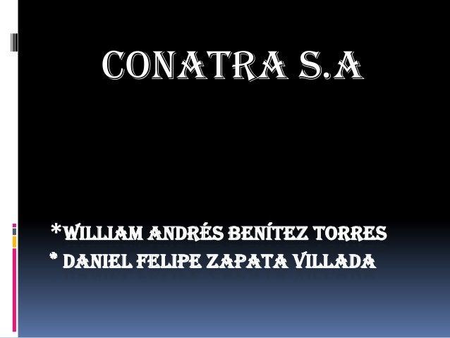 *WILLIAM ANDRÉS BENÍTEZ TORRES * DANIEL FELIPE ZAPATA VILLADA Conatra s.a