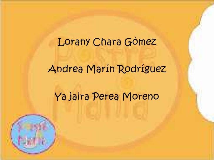 Lorany Chara Gómez<br />Andrea Marín Rodríguez<br />Ya jaira Perea Moreno<br />