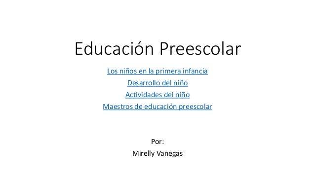 Educación Preescolar  Los niños en la primera infancia  Desarrollo del niño  Actividades del niño  Maestros de educación p...