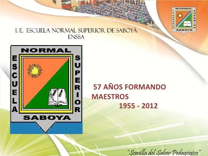 57 AÑOS FORMANDOMAESTROS      1955 - 2012
