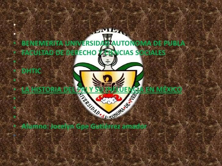 •••   BENEMERITA UNIVERSIDAD AUTONOMA DE PUBLA•   FACULTAD DE DERECHO Y CIENCIAS SOCIALES••   DHTIC••   LA HISTORIA DEL PR...