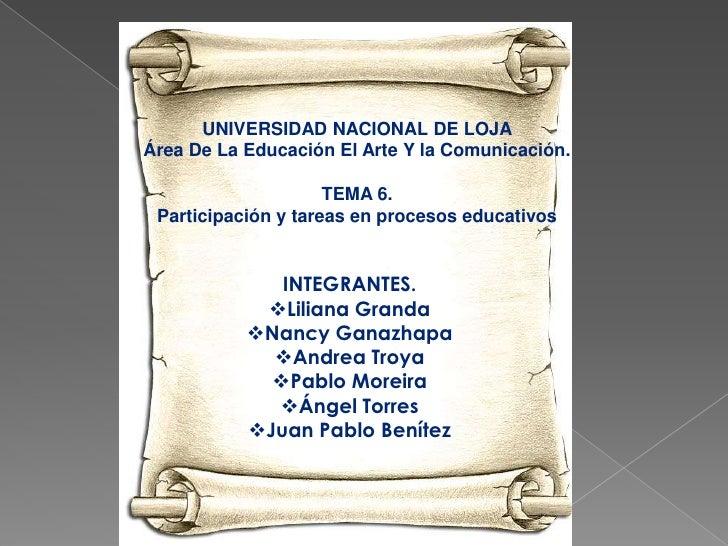 UNIVERSIDAD NACIONAL DE LOJAÁrea De La Educación El Arte Y la Comunicación.                     TEMA 6. Participación y ta...