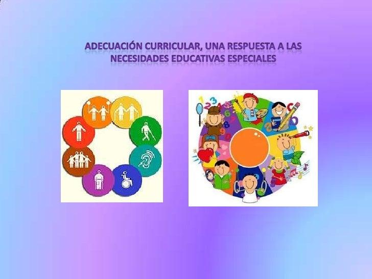 Una adaptación curricular es un tipo de estrategia educativageneralmente dirigida a alumnos con necesidades educativasespe...