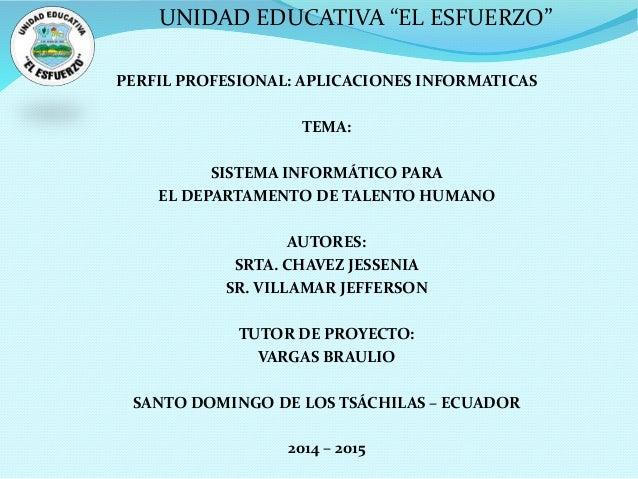 """UNIDAD EDUCATIVA """"EL ESFUERZO"""" PERFIL PROFESIONAL: APLICACIONES INFORMATICAS TEMA: SISTEMA INFORMÁTICO PARA EL DEPARTAMENT..."""