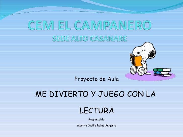 Proyecto de Aula ME DIVIERTO Y JUEGO CON LA  LECTURA Responsable: Martha Cecilia Rojas Unigarro