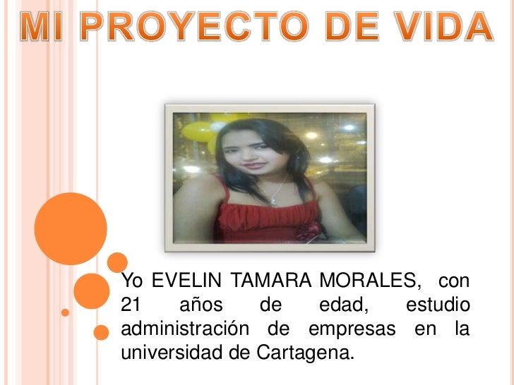 Yo EVELIN TAMARA MORALES, con21    años     de    edad, estudioadministración de empresas en launiversidad de Cartagena.
