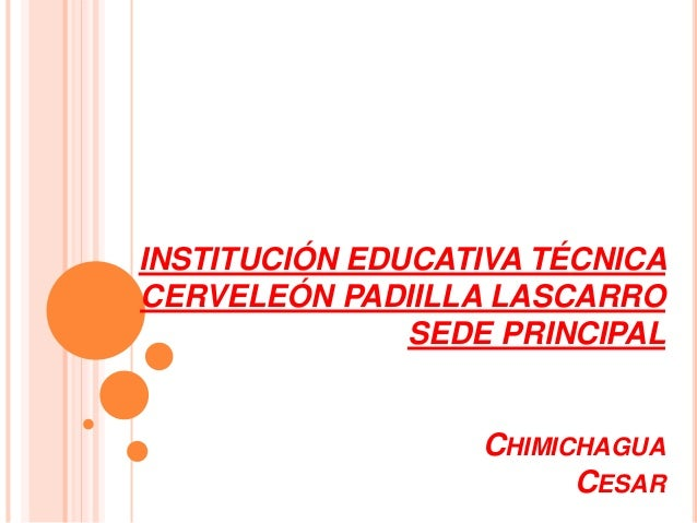 INSTITUCIÓN EDUCATIVA TÉCNICA  CERVELEÓN PADIILLA LASCARRO  SEDE PRINCIPAL  CHIMICHAGUA  CESAR