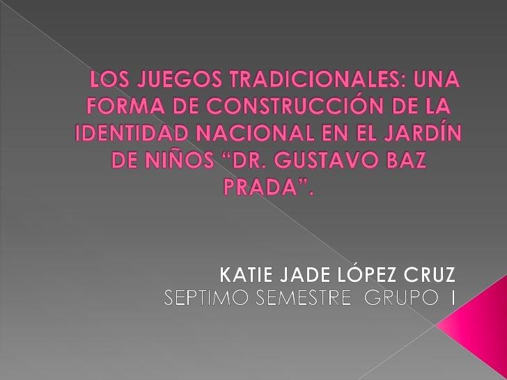 """LOS JUEGOS TRADICIONALES: UNA FORMA DE CONSTRUCCIÓN DE LA IDENTIDAD NACIONAL EN EL JARDÍN DE NIÑOS """"DR. GUSTAVO BAZ PRA..."""