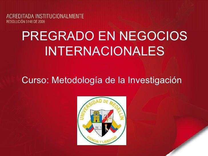 PREGRADO EN NEGOCIOS   INTERNACIONALESCurso: Metodología de la Investigación