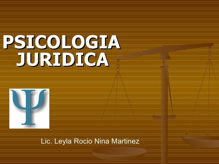 <ul><li>PSICOLOGIA JURIDICA  </li></ul>Lic. Leyla Rocio Nina Martinez