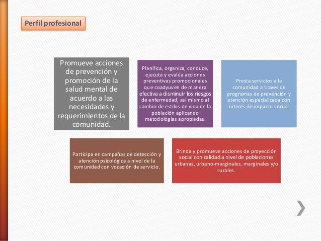 Perfil profesional Promueve acciones de prevención y promoción de la salud mental de acuerdo a las necesidades y requerimi...