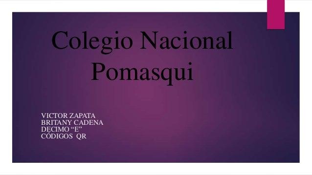 """Colegio Nacional Pomasqui VICTOR ZAPATA BRITANY CADENA DECIMO """"E"""" CÓDIGOS QR"""