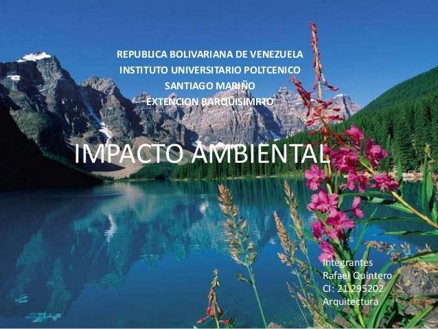 REPUBLICA BOLIVARIANA DE VENEZUELAINSTITUTO UNIVERSITARIO POLTCENICOSANTIAGO MARIÑOEXTENCION BARQUISIMRTOIMPACTO AMBIENTAL...
