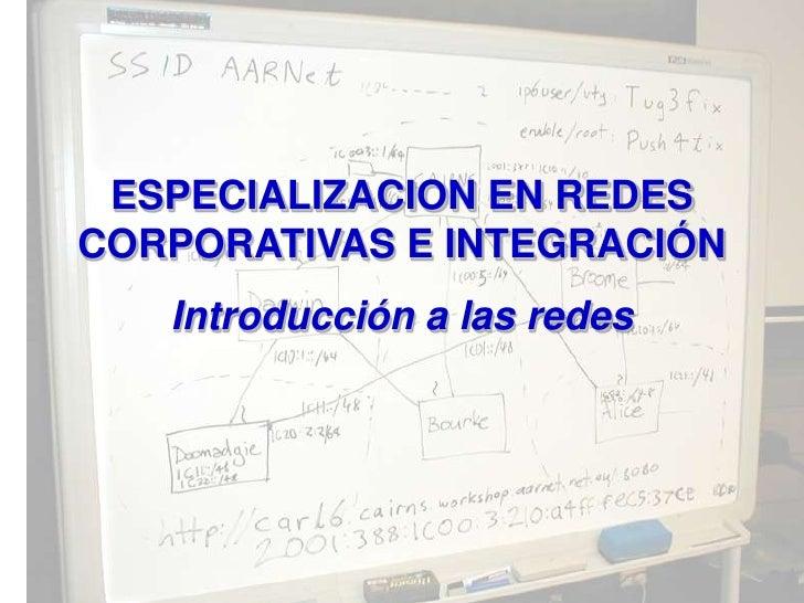 ESPECIALIZACION EN REDESCORPORATIVAS E INTEGRACIÓN   Introducción a las redes
