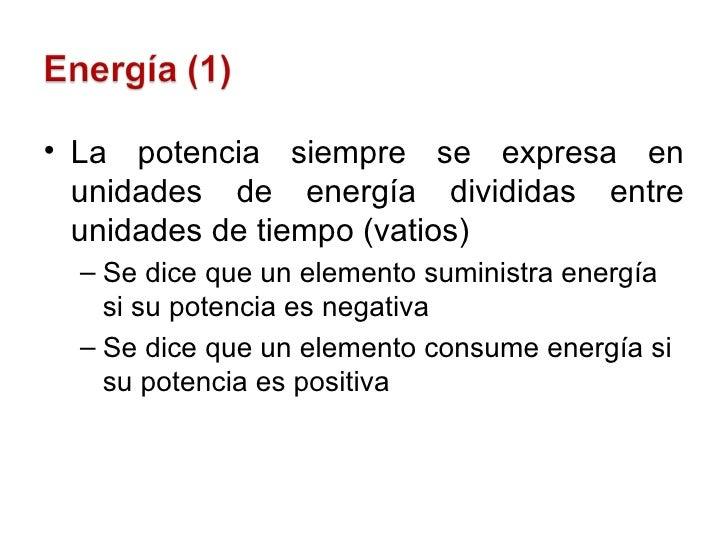 <ul><li>La potencia siempre se expresa en unidades de energía divididas entre unidades de tiempo (vatios) </li></ul><ul><u...