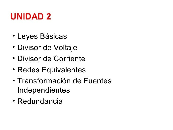 <ul><li>Leyes Básicas </li></ul><ul><li>Divisor de Voltaje </li></ul><ul><li>Divisor de Corriente </li></ul><ul><li>Redes ...