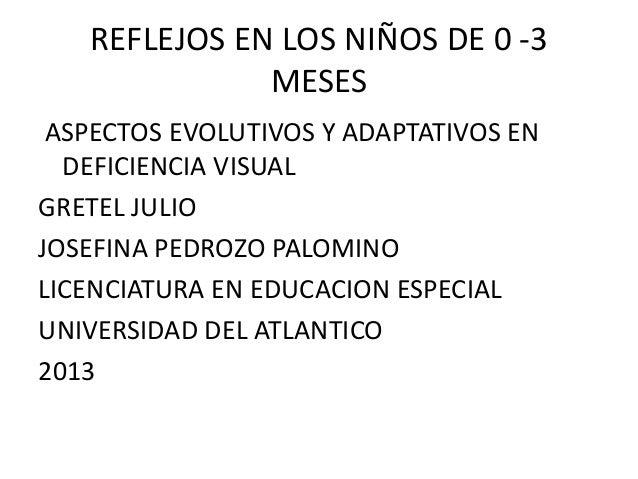 REFLEJOS EN LOS NIÑOS DE 0 -3              MESES ASPECTOS EVOLUTIVOS Y ADAPTATIVOS EN  DEFICIENCIA VISUALGRETEL JULIOJOSEF...